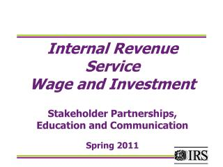 Internal Revenue Service Wage and Investment Stakeholder Partnerships, Education and Communication Spring 2011