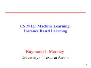 CS 391L: Machine Learning: Instance Based Learning
