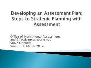 Developing an Assessment Plan:  Steps to  Strategic Planning with Assessment