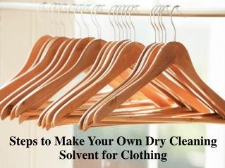 Steps to Make Your Own Dry Cleaning Solvent for Clothing