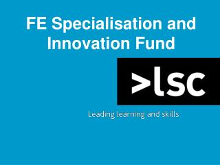 FE Specialisation and Innovation Fund