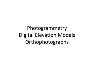 Photogrammetry Digital Elevation Models  Orthophotographs