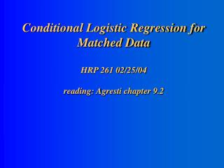 Conditional Logistic Regression for Matched Data HRP 261 02/25/04 reading: Agresti chapter 9.2