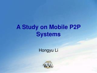 A Study on Mobile P2P Systems