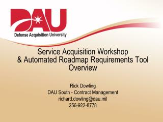 Service Acquisition Workshop &  Automated Roadmap Requirements Tool  Overview Rick  Dowling