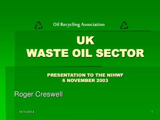 UK  WASTE OIL SECTOR PRESENTATION TO THE NIHWF 6 NOVEMBER 2003