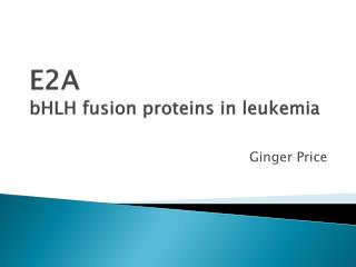 E2A bHLH fusion proteins in leukemia