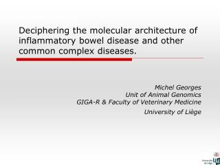 Michel Georges Unit of Animal Genomics GIGA-R & Faculty of Veterinary Medicine University of Liège