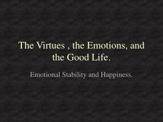 The Virtues , the Emotions, and the Good Life.