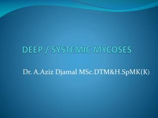 DEEP / SYSTEMIC MYCOSES