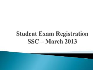 Student Exam Registration SSC – March 2013