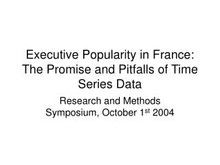 Executive Popularity in France: The Promise and Pitfalls of Time Series Data