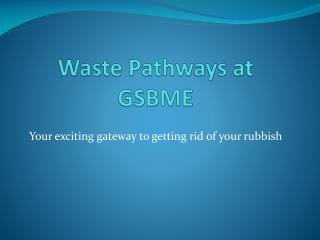 Waste Pathways at GSBME