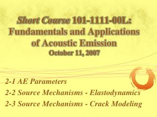 Short Course  101-1111-00L: Fundamentals and Applications of Acoustic Emission October 11, 2007