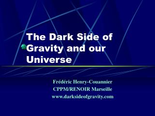The Dark Side of Gravity and our Universe