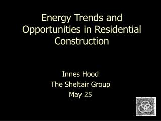 Energy Trends and Opportunities in Residential Construction