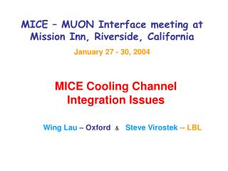 MICE – MUON Interface meeting at Mission Inn, Riverside, California January 27 - 30, 2004