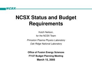 NCSX Status and Budget Requirements Hutch Neilson, for the NCSX Team