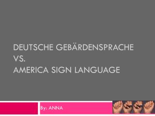 Deutsche  Gebärdensprache vs. America Sign Language