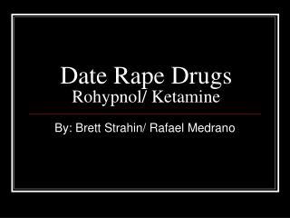 Date Rape Drugs Rohypnol/ Ketamine