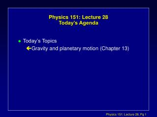 Physics 151: Lecture 28  Today s Agenda