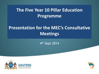 The Five Year 10 Pillar Education Programme P resentation for the MEC's Consultative Meetings