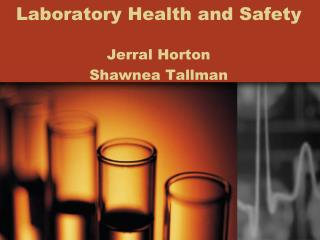 Laboratory Health and Safety Jerral Horton Shawnea Tallman
