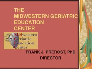 THE  MIDWESTERN GERIATRIC EDUCATION  CENTER