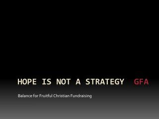HOPE IS NOT A STRATEGY   GFA