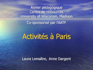 Atelier p é dagogique  Centre de ressources  University of Wisconsin, Madison  Co-sponsorisé par l'AATF Activit é s