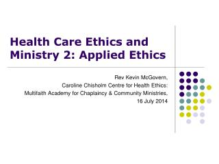 Health Care Ethics and Ministry 2: Applied Ethics