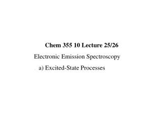 Chem 355 10 Lecture 25/26  Electronic Emission Spectroscopy  .  a) Excited-State Processes