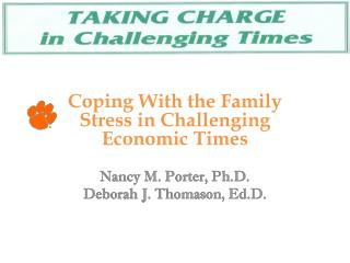 Coping With the Family Stress in Challenging Economic Times Nancy M. Porter, Ph.D.