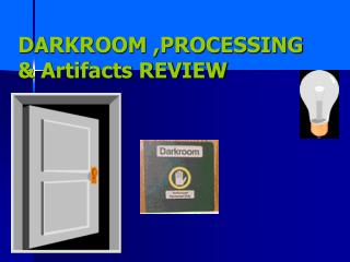 DARKROOM ,PROCESSING & Artifacts REVIEW