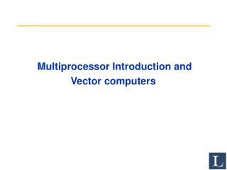 Multiprocessor Introduction and Vector computers