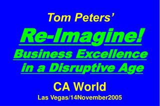"Slides* at … tompeters *CA World ""Long"" and ""Final"""
