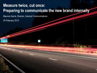 Measure twice, cut  o nce: Preparing to communicate  the new brand internally