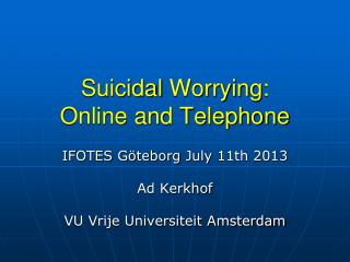 Suicidal  Worrying : Online and Telephone