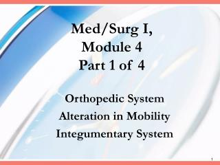 Med/Surg I,  Module 4 Part 1 of 4