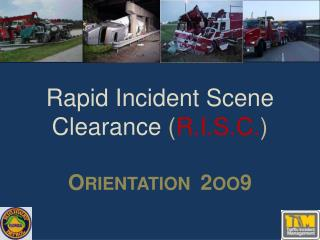 Rapid Incident Scene Clearance  ( R.I.S.C. ) O rientation   2 oo 9