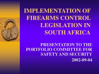 IMPLEMENTATION OF FIREARMS CONTROL LEGISLATION IN SOUTH AFRICA
