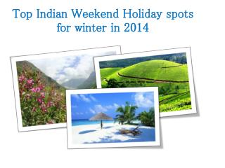 Top Indian Weekend Holiday spots for winter in 2014