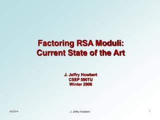 Factoring RSA Moduli: Current State of the Art J. Jeffry Howbert CSEP 590TU Winter 2006