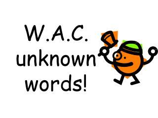 W.A.C. unknown words!
