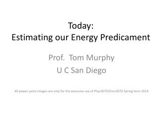 Today: Estimating our Energy Predicament