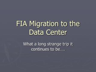 FIA Migration to the Data Center