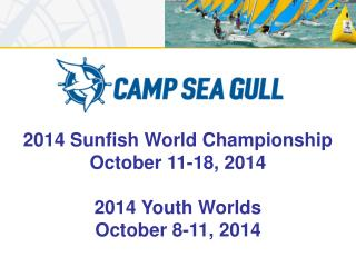 2014 Sunfish World Championship October 11-18, 2014 2014 Youth Worlds October 8-11, 2014