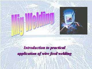 Introduction to practical   application of wire feed welding