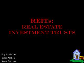 REIt S :  REAL ESTATE  INVESTMENT TRUSTS