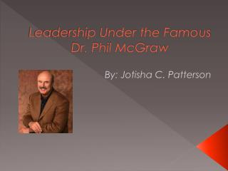Leadership Under the Famous Dr. Phil McGraw
